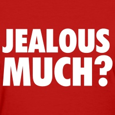 Jealous-much